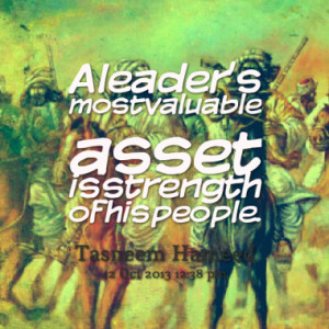 leader s most valuable asset is strength of his people quotes from ...