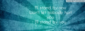 ll stand by you won t let nobody hurt you i ll stand by you pictures