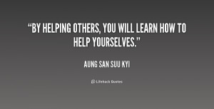 By helping others, you will learn how to help yourselves.