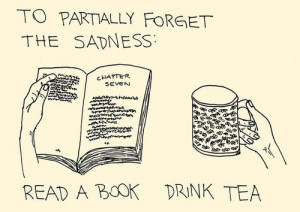 To Partially Forget The Sadness Read A Book Drink Tea ~ Books Quotes