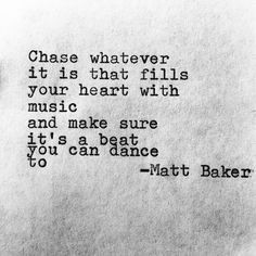 Chase whatever it is that fills your heart with music ...