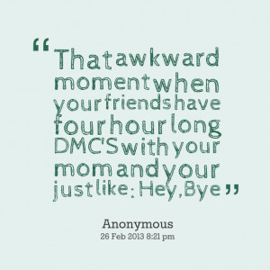 Quotes Picture: that awkward moment when your friends have four hour ...