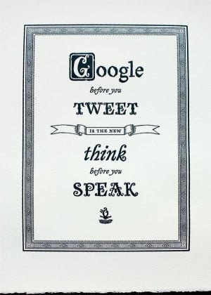 Google before you tweet and think before you speak