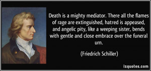 Death is a mighty mediator. There all the flames of rage are ...