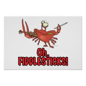 OH FIDDLESTICKS silly fiddler crab Posters