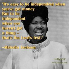 Best Black History Quotes: Mahalia Jackson on Financial Independence ...