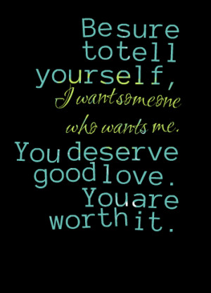 Quotes Picture: be sure to tell yourself, i want someone who wants me ...