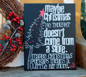 ... quote from The Grinch who stole Christmas, Artwork created by Houseof3