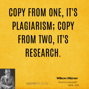 Copy from one, it's plagiarism; copy from two, it's research.