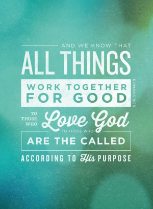 All things work together for good to those who love God, to those who ...