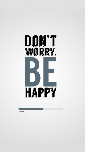 Don't Worry Be Happy Quotes iPhone Wallpapers - IPhone 5
