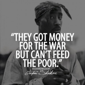 they got money for the war but can t feed the poor tupac shakur in war
