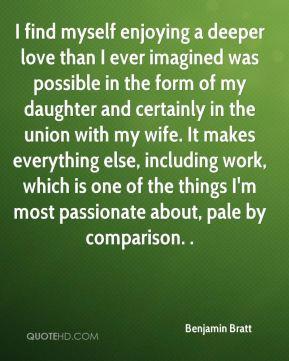 Benjamin Bratt - I find myself enjoying a deeper love than I ever ...