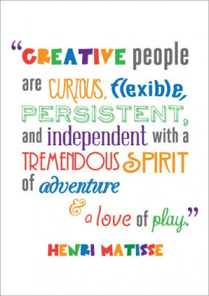 ... and a love of play' - Henri Matisse #creative #creativity #quote