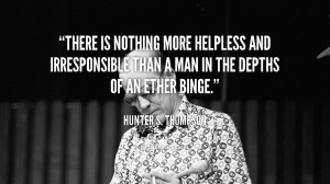 There is nothing more helpless and irresponsible than a man in the ...