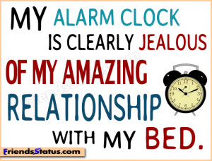 My alarm clock is clearly jealous of my amazing relationship with my ...