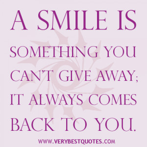 Smile quotes, A smile is something you can't give away; it always ...