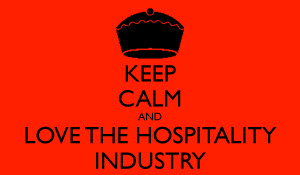 KEEP CALM AND LOVE THE HOSPITALITY INDUSTRY
