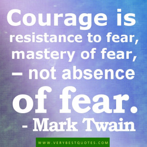 ... is resistance to fear mastery of fear not absence of fear mark twain