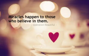 miracles happen to those who believe in them. operation beautiful
