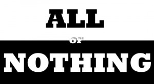 Going Beyond All or Nothing – Do Something!