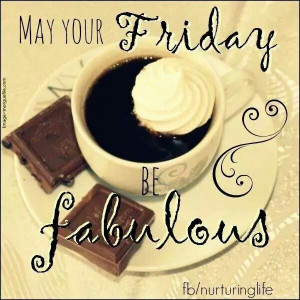 May your Friday be fabulous. ..