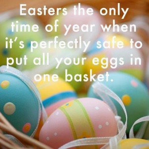 ... of year when it's perfectly safe to put all your eggs in one basket