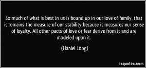 So much of what is best in us is bound up in our love of family, that ...