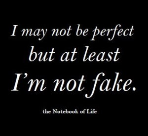 ... not fake may not be perfect by at least i m not fake quotes manifest
