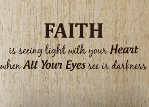 faith is seeing light with your heart when your eyes see only darkness