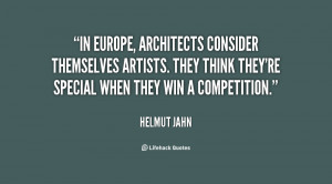 In Europe, architects consider themselves artists. They think they're ...