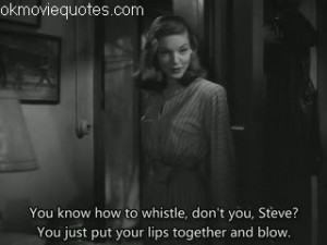 You Know How to Whistle Lauren Bacall