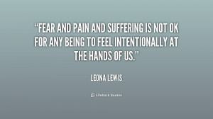 quote-Leona-Lewis-fear-and-pain-and-suffering-is-not-196717_1.png