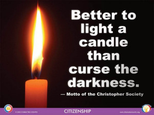 for QUOTE: Better to light a candle than curse the darkness — Motto ...