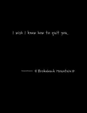 brokeback mountain, love, quit, quote, thelovedbird, typography