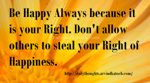 Happy, Always, Happiness, Right, Thought of Day, Thought, Quote