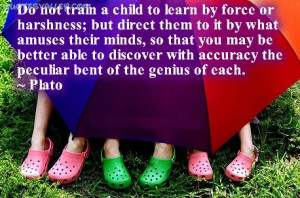 Do Not Train A Child To Learn By Force Or Harshness