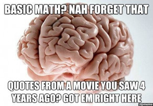 Scumbag Brain … Basic Math? Nah forget that – Quotes from a movie ...