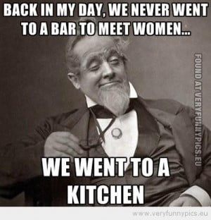 Funny Picture - Back in my day we never went to a bar to meet women