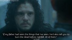 ... dead before nightfall. All of them. Jon Snow Quotes, Game of... More