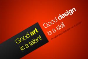 good art is a talent good design is a skill
