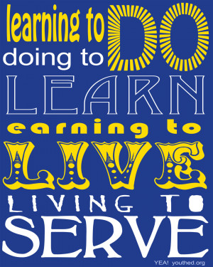 Learning to Do, Doing to Learn, Earning to Live, Living to Serve.