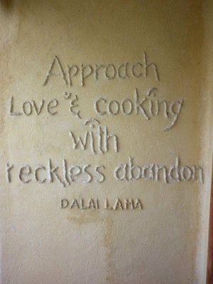 Approach love cooking with reckless abandon driving quote