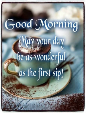 Good Morning May Your Day Be As Good As Your Coffee