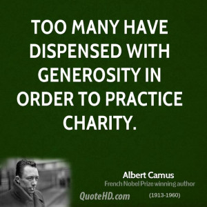Too many have dispensed with generosity in order to practice charity.