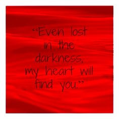 ... lost in the darkness, my heart will find you.