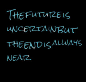 Quotes Picture: the future is uncertain but the end is always near