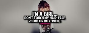 girl...Don't touch my hair,face,phone or boyfriend