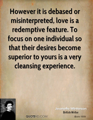 However it is debased or misinterpreted, love is a redemptive feature ...