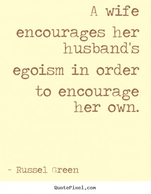 ... in order to encourage her own. Russel Green top motivational quotes